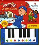 Caillou le petit pianiste : 10 chansons et mélodies simples à jouer. Avec clavier tactile idéal pour petits doigts