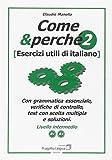 Come e perché. Esercizi utili di italiano (Vol. 2)
