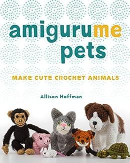 AmiguruME Pets: Make Cute Crochet Animals by [Allison Hoffman]