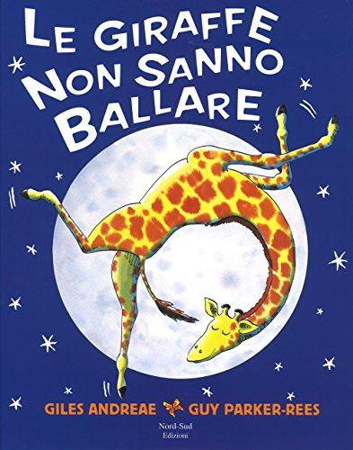 Le giraffe non sanno ballare. Ediz. a colori