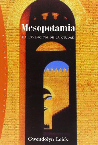 Mesopotamia: La invención de la ciudad (Orígenes) (Spanish Edition)