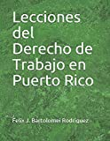 Lecciones del Derecho de Trabajo en Puerto Rico (Spanish Edition)