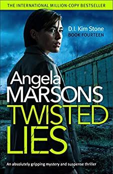 Twisted Lies: An absolutely gripping mystery and suspense thriller (Detective Kim Stone Crime Thriller Book 14) by [Angela Marsons]