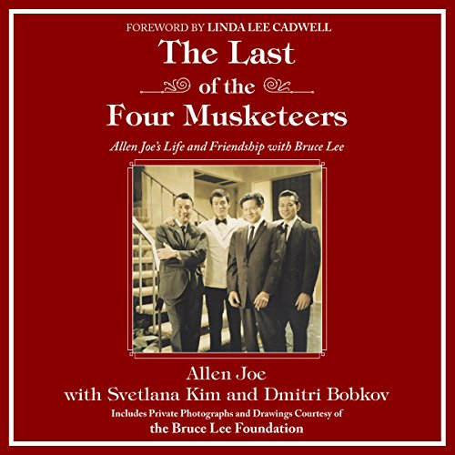The Last of the Four Musketeers     Allen Joe's Life and Friendship with Bruce Lee              By:                                                                                                                                 Allen Joe,                                                                                        Svetlana Kim,                                                                                        Dmitri Bobkov                               Narrated by:                                                                                                                                 Christopher Newton                      Length: 2 hrs and 47 mins     2 ratings     Overall 5.0