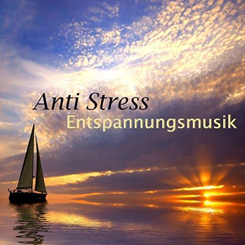 Anti Stress Entspannungsmusik - Klangtherapie und Meditationsmusik & New Age Hintergrundmusik mit Naturgeräusche und Soundeffekte