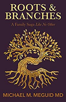Roots & Branches: A Family Saga Like No Other (A Surgeon's Tale Book 1) by [Michael M. Meguid]