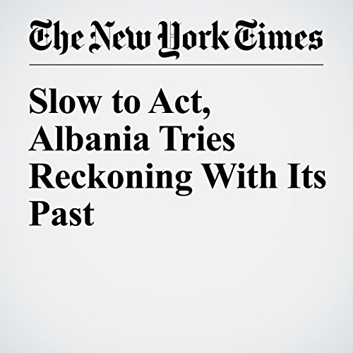 Slow to Act, Albania Tries Reckoning With Its Past copertina