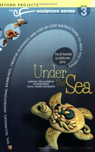 Under the Sea (The CF Polymer Clay Sculpture Series, Band 3)