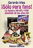 ¡Sólo para fans!: La música ye-yé y pop española en los años 60 (Libros Singulares (Ls))