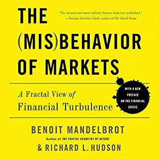 The Misbehavior of Markets     A Fractal View of Financial Turbulence              By:                                                                                                                                 Benoit Mandelbrot,                                                                                        Richard L. Hudson                               Narrated by:                                                                                                                                 Jason Olazabal                      Length: 10 hrs and 6 mins     9 ratings     Overall 4.9