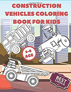 Construction Vehicles Coloring Book For Kids: Fun Children's Coloring Book for Toddlers & Kids Ages 3-8 - Childrens Relaxa...
