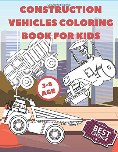 Construction Vehicles Coloring Book For Kids: Fun Children's Coloring Book for Toddlers & Kids Ages 3-8 - Childrens Relaxation And Learn Activity ... (Cars and Vehicles Coloring Gift Book)