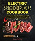Electric Smoker Cookbook: Irresistible, Step-by-Step Recipes to Make Your Taste Buds Sing. Learn the Secrets for Smoking Meat, Fish, and Game with Ease - Even as a Complete Beginner