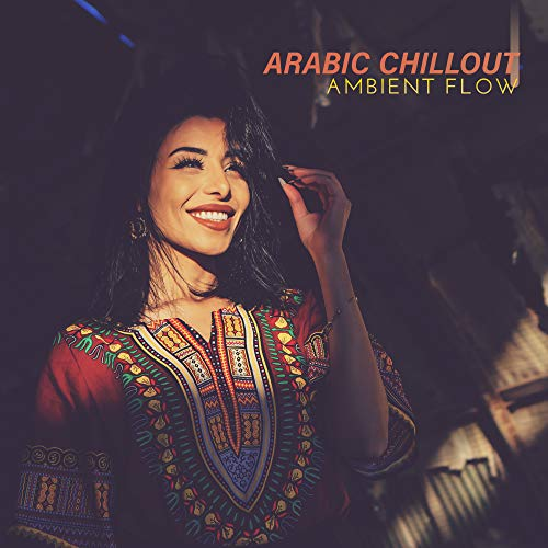 Arabic Chillout Ambient Flow: 2019 Electronic Chillout Ambient Rhythms with Middle East Soul