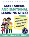 Make Social and Emotional Learning Stick!: Practical Activities to Help Your Child Manage Emotions, Navigate Social Situations & Reduce Anxiety
