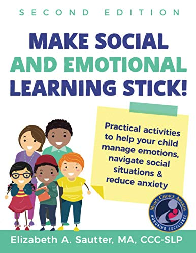 Compare Textbook Prices for Make Social and Emotional Learning Stick!: Practical Activities to Help Your Child Manage Emotions, Navigate Social Situations & Reduce Anxiety 2nd ed. Edition ISBN 9781641844277 by Sautter, Elizabeth