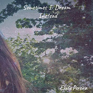 Sometimes I Dream Instead