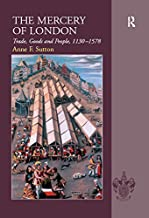 The Mercery of London: Trade, Goods and People, 1130–1578 (English Edition)