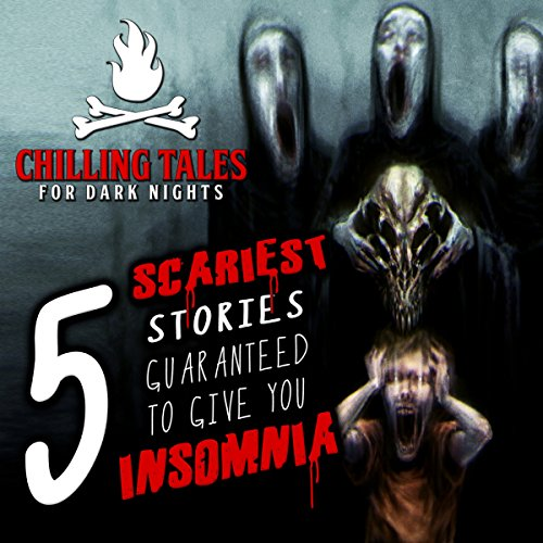 5 Scariest Stories Guaranteed to Give You Insomnia (Chilling Tales for Dark Nights) audiobook cover art