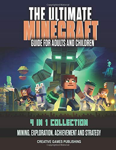 The Ultimate Minecraft Guide for Adults And Children: 4 in 1 Collection Mining, Exploration, Achievement and Strategy