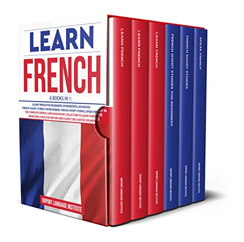 Learn French: 6 Books in 1: The Complete French Language Books Collection to Learn Starting from Zero, Have Fun and Become Fluent like a Native Speaker (English Edition)