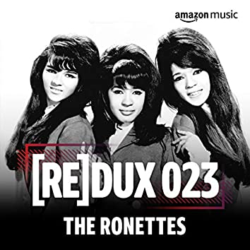 REDUX 023: The Ronettes