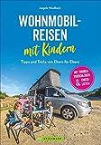 Wohnmobilreisen mit Kindern. Tipps und Tricks von Eltern für Eltern. Ein Ratgeber mit Tourenvorschlägen, Checklisten und Infos für einen kinderleichten Start ins Van-Reisen mit der Familie. Neu 2020