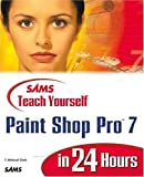 Sams Teach Yourself Paint Shop Pro 7 in 24 Hours by T. Michael Clark (6-Nov-2000) Paperback -