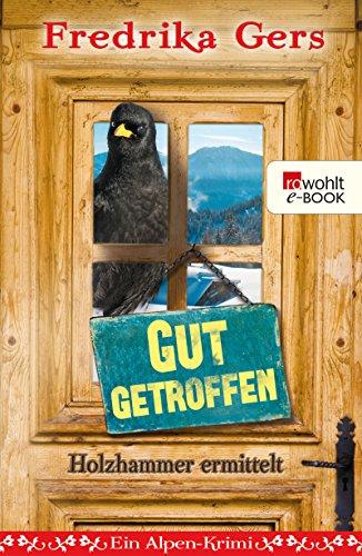 Gut getroffen: Ein Alpen-Krimi (Holzhammer ermittelt 3)