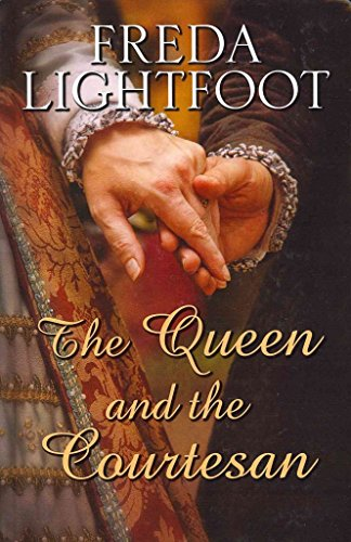 The Queen And The Courtesan By Author Freda Lightfoot Published On February 2013