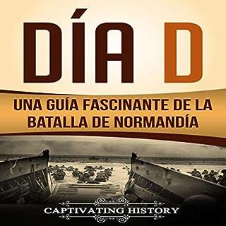 Día D: Una Guía Fascinante de la Batalla de Normandía [Day D: A Fascinating Guide to the Battle of Normandy] cover art