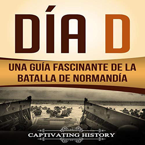 Día D: Una Guía Fascinante de la Batalla de Normandía [Day D: A Fascinating Guide to the Battle of Normandy] cover art