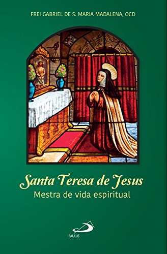 Santa Teresa de Jesus: Mestra da Vida Espiritual