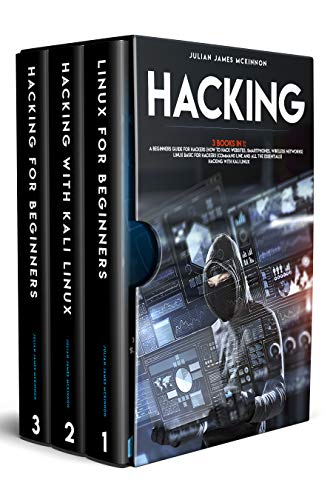 Hacking: 3 Books in 1: A Beginners Guide for Hackers (How to Hack Websites, Smartphones, Wireless Networks) + Linux Basic for Hackers (Command line and all the essentials) + Hacking with Kali Linux