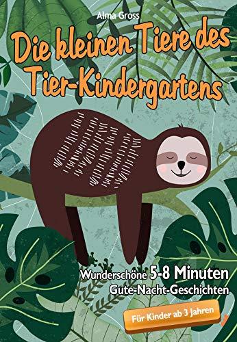 Die kleinen Tiere des Tier-Kindergartens: Wunderschöne 5 - 8 Minuten Gute-Nacht-Geschichten für Kinder ab 3 Jahren