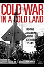 Cold War in a Cold Land: Fighting Communism on the Northern Plains