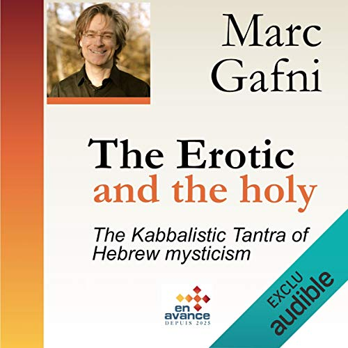 The Erotic and the Holy: The Kabbalistic Tantra of Hebrew Mysticism audiobook cover art
