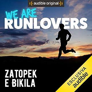 Zatopek e Bikila     We are RunLovers              Di:                                                                                                                                 Runlovers                               Letto da:                                                                                                                                 Luca Sbaragli                      Durata:  39 min     9 recensioni     Totali 4,7