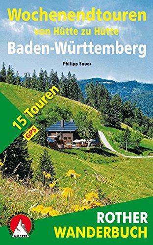 Wochenendtouren von Hütte zu Hütte Baden-Würtemberg: 15 Touren. Mit GPS-Tracks. (Rother Wanderbuch)