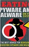 Superar el spyware y el malware en su sistema: Todos los mejores consejos para eliminar y prevenir el spyware y el malware