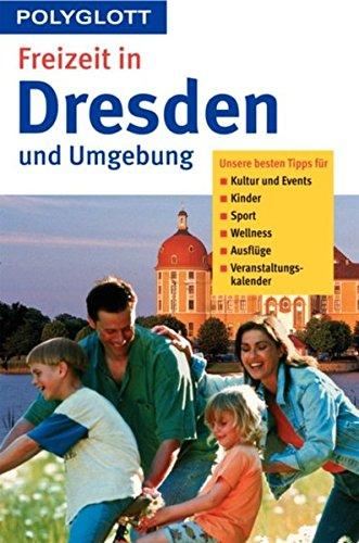 Freizeit in Dresden und Umgebung (Polyglott Freizeitführer)