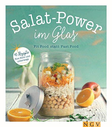 Salat-Power im Glas: Fit Food statt Fast Food