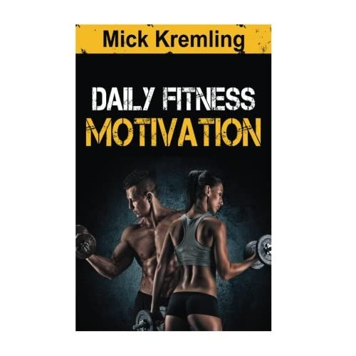 Daily Fitness Motivation 365 Days Of The Best Motivational Quotes For Exercise Weightloss Self Discipline Training Bodybuilding Dieting And Living A Healthy Lifestyle Kremling Mick 9781535314923 Amazon Com Books