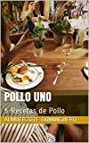 POLLO UNO: 5 Recetas de Pollo (Almuerzote Dominguero)