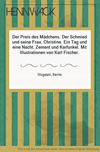 Der Preis des Mädchens. Der Schmied und seine Frau. Christine. Ein Tag und eine Nacht. Zement und Karfunkel. Mit Illustrationen von Karl Fischer.