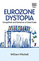 Eurozone Dystopia: Groupthink and Denial on a Grand Scale