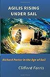Agilis Rising Under Sail: Richard Porter in the Age of Sail: 1 (A Porter / Amundson Adventure)