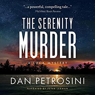 The Serenity Murder     A Luca Mystery Crime Thriller, Book 3              By:                                                                                                                                 Dan Petrosini                               Narrated by:                                                                                                                                 Peter Lerman                      Length: 6 hrs and 25 mins     Not rated yet     Overall 0.0