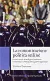 La comunicazione politica online. Come usare il web per costruire consenso e stimolare la ...