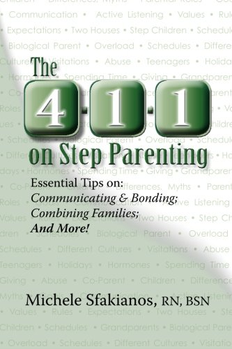 Book: The 4-1-1 on Step Parenting - Essential Tips on: Communicating & Bonding; Combining Families; And More! by Michele Sfakianos, RN, BSN